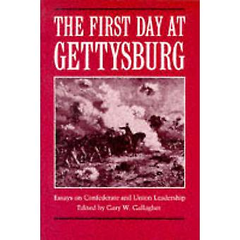 The First Day at Gettysburg - Essays on Confederate and Union Leadersh
