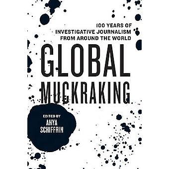 Global Muckraking - 100 Years of Investigative Journalism from Around
