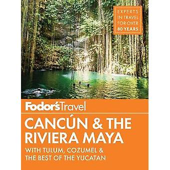 Fodor's Cancun & The Riviera Maya - with Cozumel & the Best of