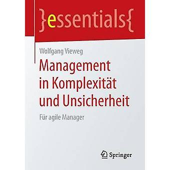 Management in Komplexit�t Und Unsicherheit - F�r Agile Manag