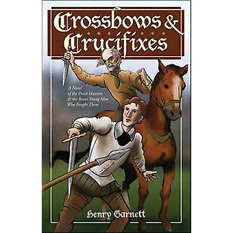Crossbows and Crucifixes - A Novel of the Priest Hunters and the Brave