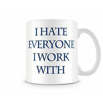 I Hate Everyone I Work With Printed Mug