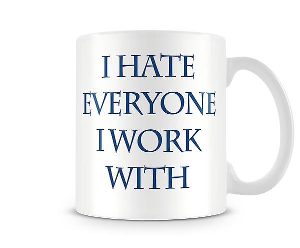 I Hate Everyone I Work With Printed Mug