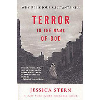Terror in the Name of God - Why Religious Militants Kill by Jessica St
