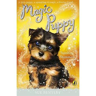 Magic Puppy - Sunshine Shimmers by Sue Bentley - 9780141324760 Book