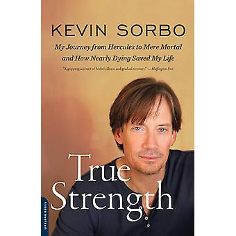 True Strength - My Journey from Hercules to Mere mortal--and How Nearl