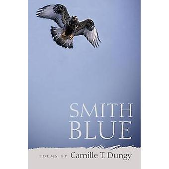 Smith Blue by Camille Dungy - 9780809330317 Book