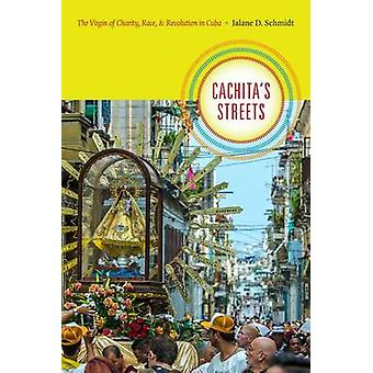 Cachita's Streets - The Virgin of Charity - Race - and Revolution in C