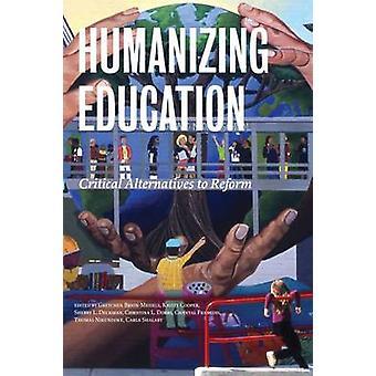 Humanizing Education - Critical Alternatives to Reform by Gretchen Bri