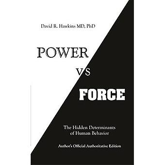 Power vs. Force - The Hidden Determinants of Human Behaviour by David