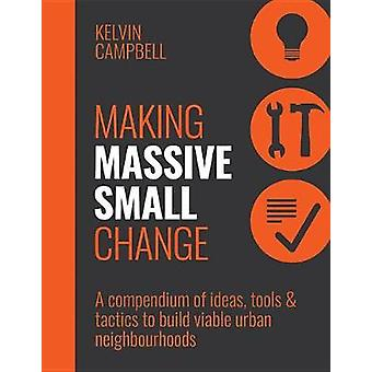 Making Massive Small Change - A Compendium of Ideas - Tools and Tactic