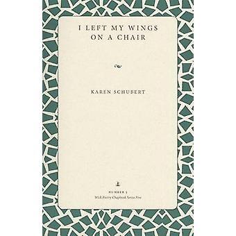 I Left My Wings on a Chair by Karen Schubert - 9781606352090 Book