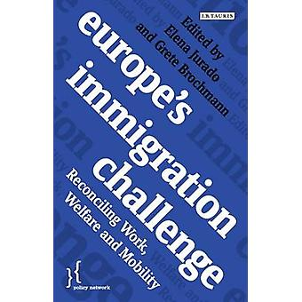 Europe's Immigration Challenge - Reconciling Work - Welfare and Mobili