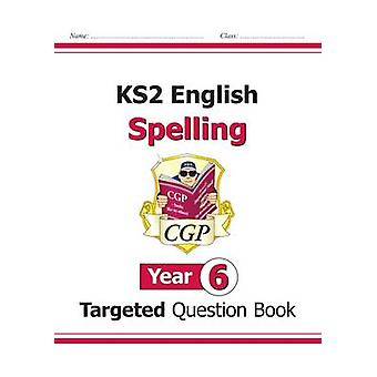 KS2 English Targeted Question Book - Spelling - Year 6 by CGP Books -