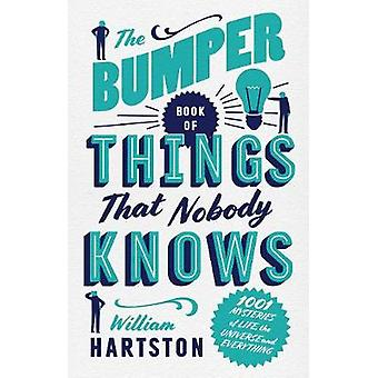 The Bumper Book of Things Nobody Knows - 1001 Mysteries of Life - the