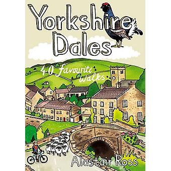 Yorkshire Dales - 40 Favourite Walks by Alastair Ross - 9781907025549