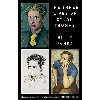 The Three Lives of Dylan Thomas by Hilly Janes - 9781912109814 Book
