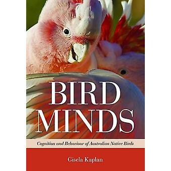 Bird Minds - Cognition and Behaviour of Australian Native Birds by Gis