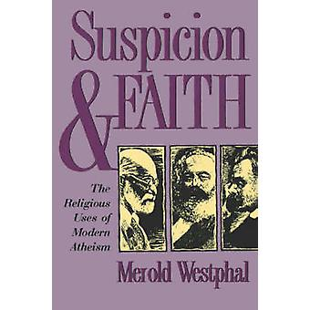 Suspicion and Faith - Religious Uses of Modern Atheism by Merold Westp