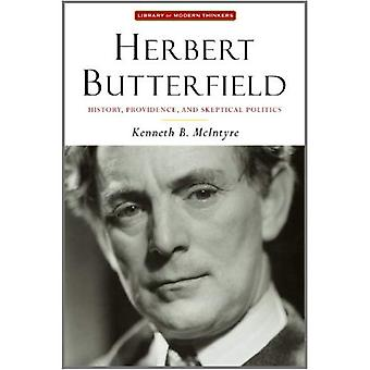 Herbert Butterfield: History, Providence, and Skeptical Politics (Library Modern Thinkers) (Library of Modern Thinkers)