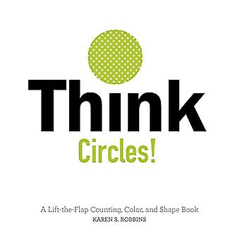 Think Circles!: A Lift-the-Flap Color and Shape Book [Board book]