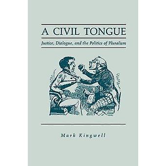 Eine Zunge Gerechtigkeit Bürgerdialog und die Politik des Pluralismus von Kingwell & Mark