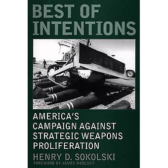 Best of Intentions Americas Campaign Against Strategic Weapons Proliferation by Sokolski & Henry D.