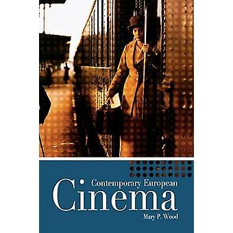 Contemporary European Cinema by Wood & Mary P.