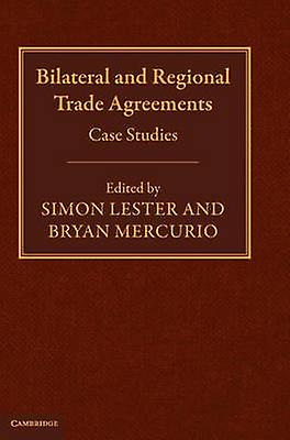Bilateral and Regional Trade Agreements Case Studies by Lester & Simon