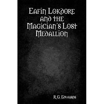Eafin Lokdore and the Magicians Lost Medallion by Edwards & R. G.