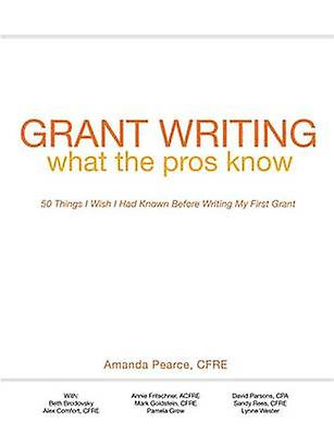 Grant Writing   What the Pros Know 50 Things I Wish I Had Known Before Writing My First Grant by Pearce & Ahommeda