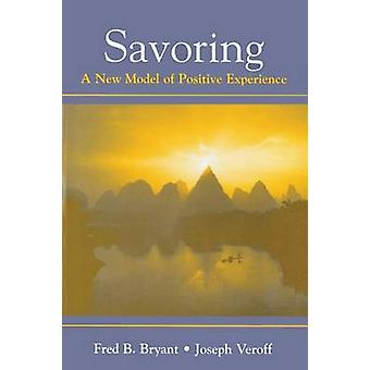 Savoring A New Model of Positive Experience by Bryant & Fred B.