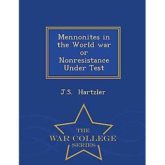 Mennonites dans la guerre mondiale ou la non-résistance sous Test War College Series par Hartzler & J.S.