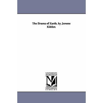 The Drama of Earth. by Jerome Kidder. by Kidder & Jerome.