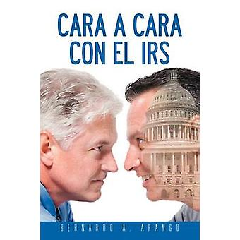 Cara a Cara Con El IRS by Arango & Bernardo A.