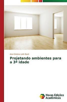 Projetando ambientes para a 3 idade by Lott Dar Ana Cristina