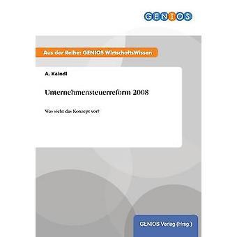 Unternehmensteuerreform 2008 av Kaindl & A.