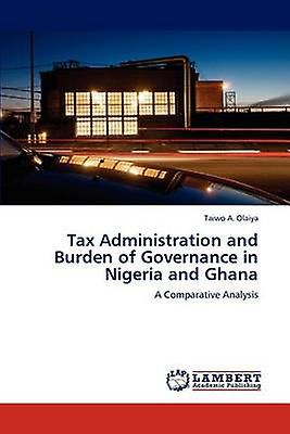 Tax Administration and Burden of Governance in Nigeria and Ghana by Olaiya & Taiwo A.