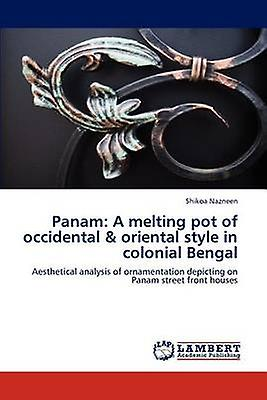 Panam A melting pot of occidental  oriental style in colonial Bengal by Nazneen & Shikoa