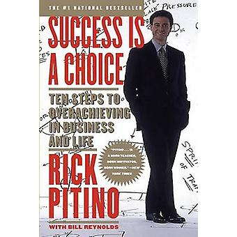 Success is a Choice - Ten Steps to Overachieving in Business by Rick P