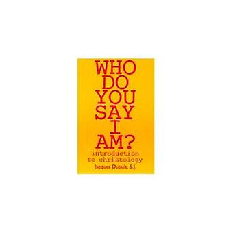 Who Do You Say I Am? - Introduction to Christology by J. Dupuis - 9780