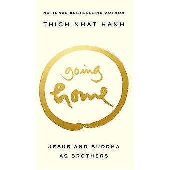 Going Home - Jesus and Buddha as Brothers by Thic Nhat Hanh - 97815732