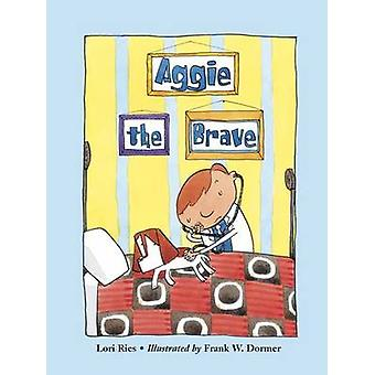 Aggie the Brave by Lori Ries - Frank W. Dormer - 9781570916366 Book