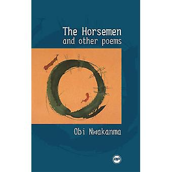The Horsemen and Other Poems by Obi Nwakanma - 9781592215195 Book