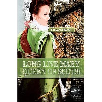 Long Live Mary - Queen of Scotts! by Stewart Ross - 9781783225675 Book