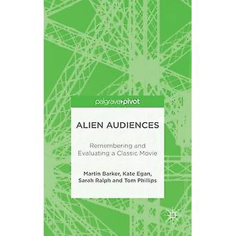 Alien Audiences Remembering and Evaluating a Classic Movie by Barker & Martin