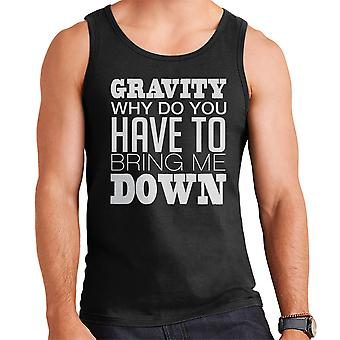 Gravity Why Do You Have To Bring Me Down White Men's Vest