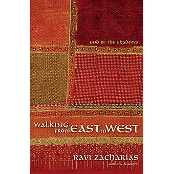 Walking from East to West - God in the Shadows by Ravi Zacharias - R.S