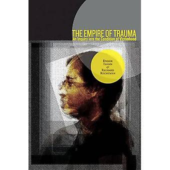 The Empire of Trauma - An Inquiry into the Condition of Victimhood by