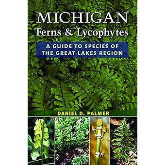 Michigan Ferns and Lycophytes - A Guide to Species of the Great Lakes